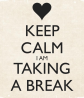 keep-calm-i-am-taking-a-break-1